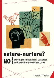 Book cover: Nature-Nurture? No: Moving the Sciences of Variation and Heredity Beyond the Gaps